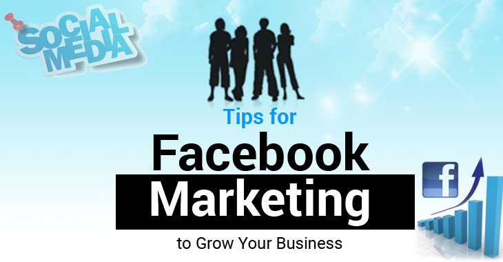Tips for Facebook Marketing to Grow Your Business