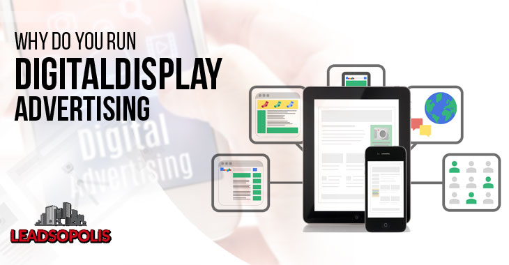 Why Do You Run Digital Display Advertising