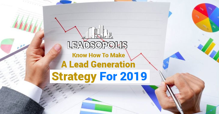 Know How To Make A Lead Generation Strategy For 2019